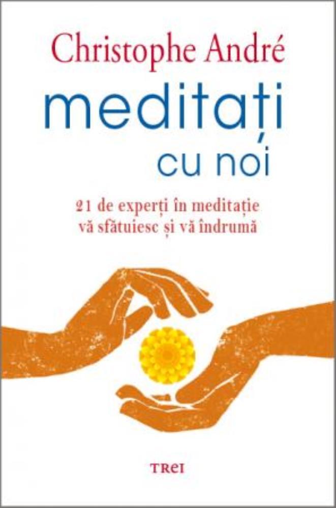 Meditati cu noi. 21 de experti in meditatie va sfatuiesc si va indruma