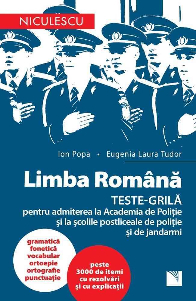LIMBA ROMÂNĂ. TESTE-GRILĂ pentru admiterea la Academia de Poliție și la școlile postliceale de poliție și jandarmi