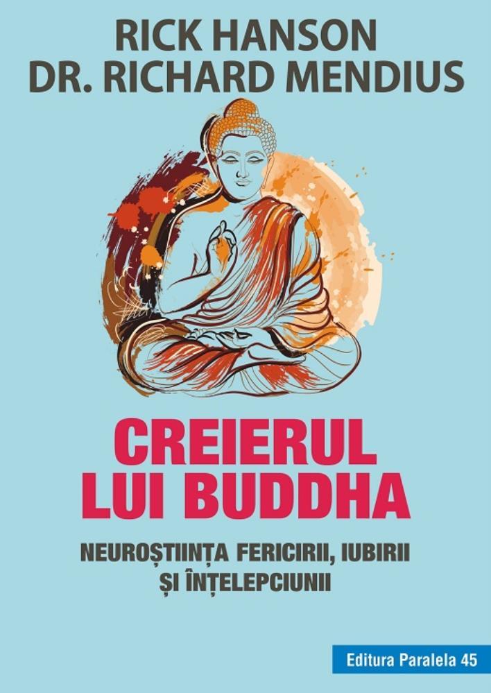 CREIERUL LUI BUDDHA. NEUROSTIINTA FERICIRII IUBIRII SI INTELEPCIUNII. ED. 3