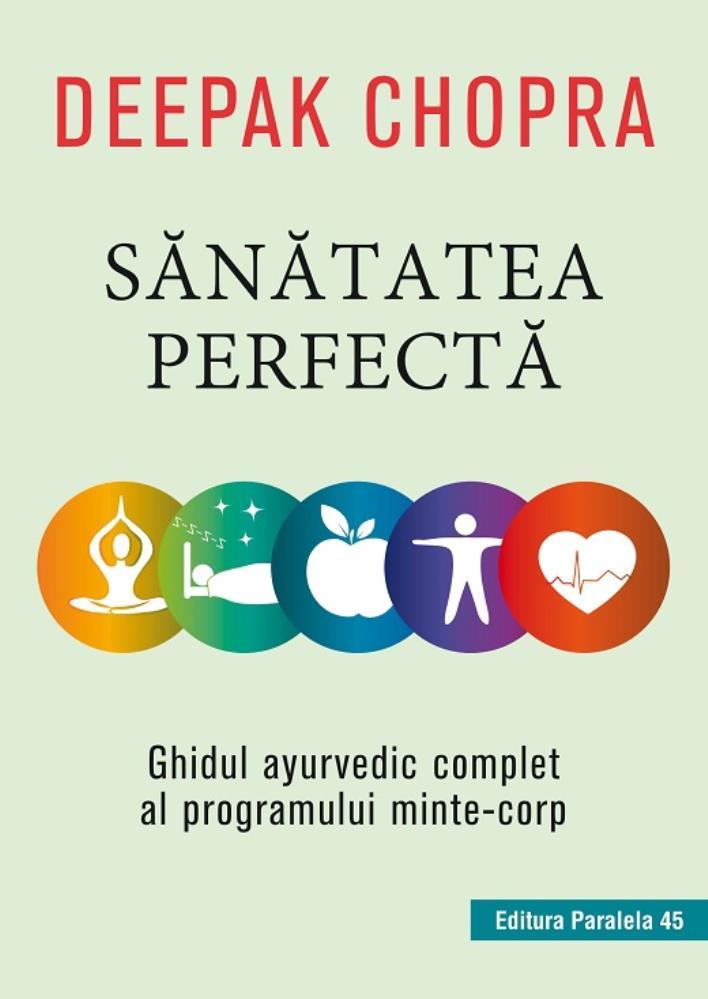 SANATATEA PERFECTA. GHIDUL AYURVEDIC COMPLET AL PROGRAMULUI MINTE-CORP. ED. 2