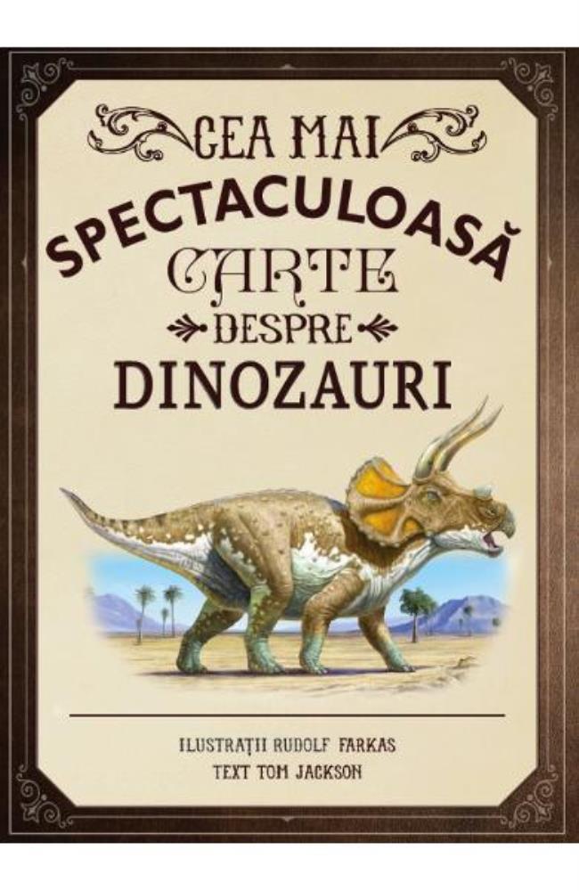 Cea mai spectaculoasa carte despre dinozauri