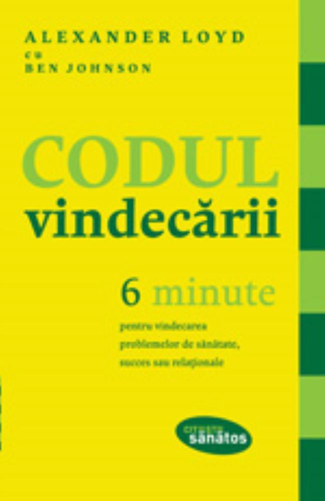 Codul VINDECARII. 6 minute pentru vindecarea problemelor de sanatate succes sau relationale