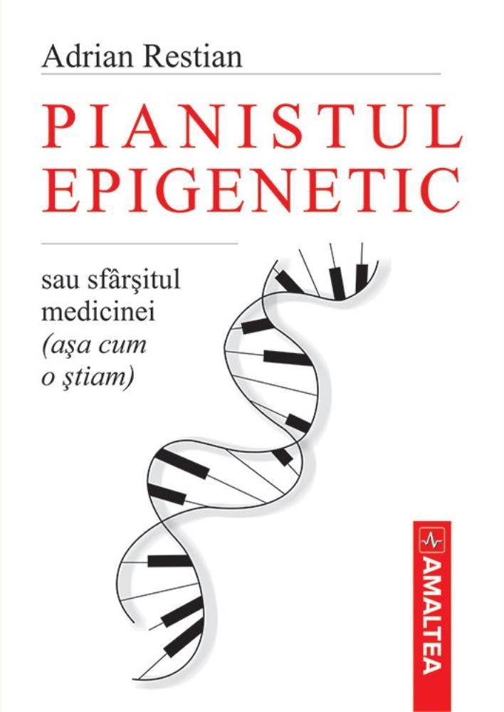 Pianistul epigenetic - sau sfarsitul medicinei (asa cum o stiam)