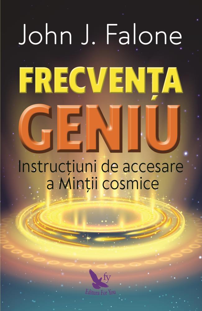 Frecvenţa Geniu. Instrucţiuni de accesare a minţii cosmice - Ed.revizuită