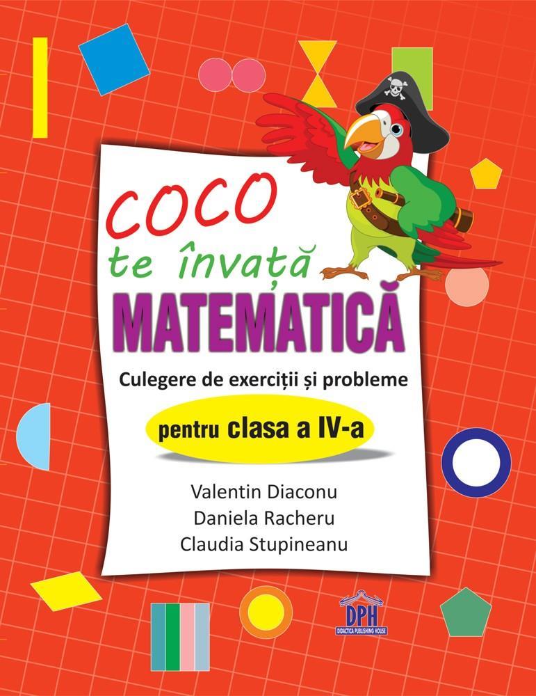 Coco te invata Matematica - Culegere de exercitii si probleme pentru clasa a IV-a