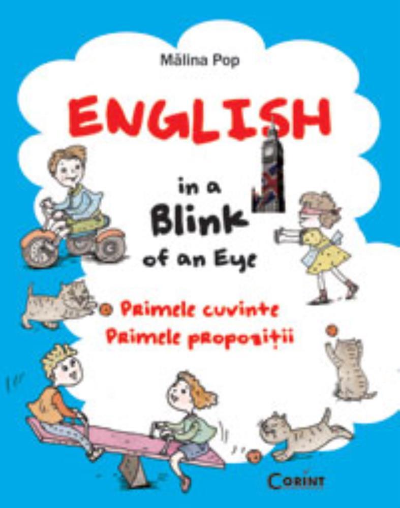 ENGLISH IN A BLINK OF AN EYE. PRIMELE CUVINTE PRIMELE PROPOZITII
